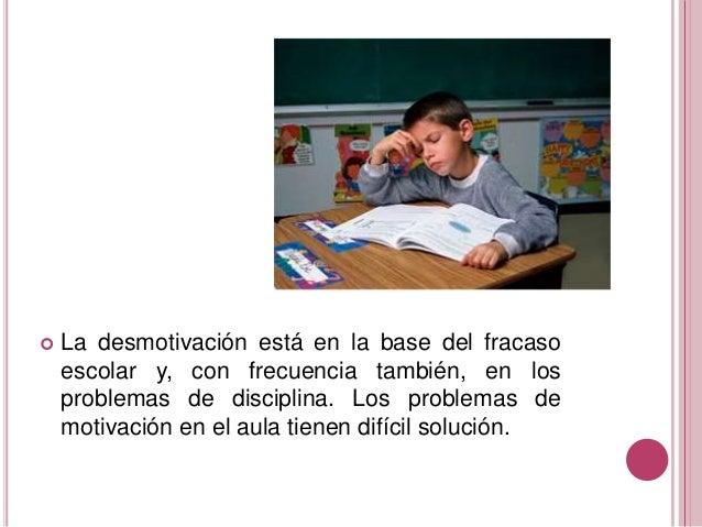  La desmotivación está en la base del fracaso escolar y, con frecuencia también, en los problemas de disciplina. Los prob...