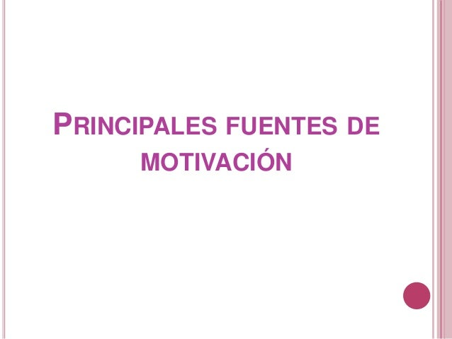 PRINCIPALES FUENTES DE MOTIVACIÓN