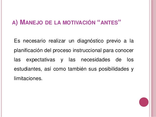 """A) MANEJO DE LA MOTIVACIÓN """"ANTES"""" Es necesario realizar un diagnóstico previo a la planificación del proceso instrucciona..."""