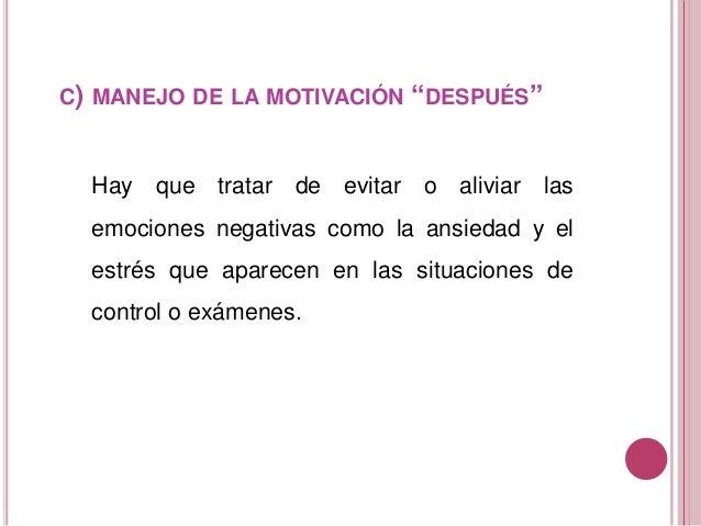 """C) MANEJO DE LA MOTIVACIÓN """"DESPUÉS"""" Hay que tratar de evitar o aliviar las emociones negativas como la ansiedad y el estr..."""