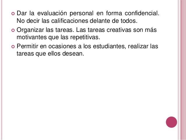  Dar la evaluación personal en forma confidencial. No decir las calificaciones delante de todos.  Organizar las tareas. ...