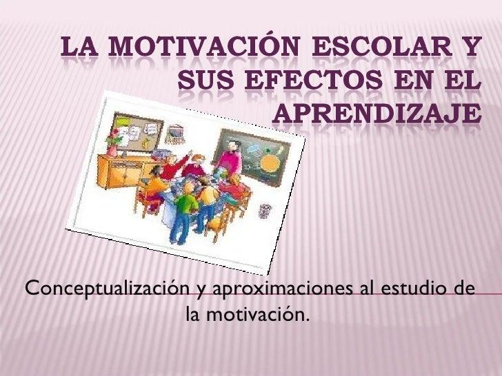 Conceptualización y aproximaciones al estudio de la motivación.