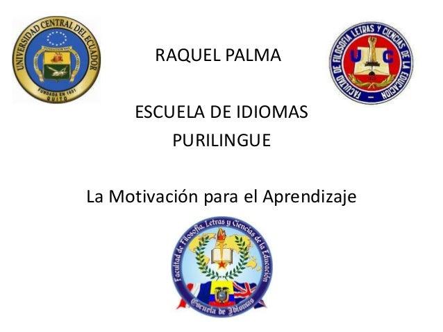 RAQUEL PALMAESCUELA DE IDIOMASPURILINGUELa Motivación para el Aprendizaje