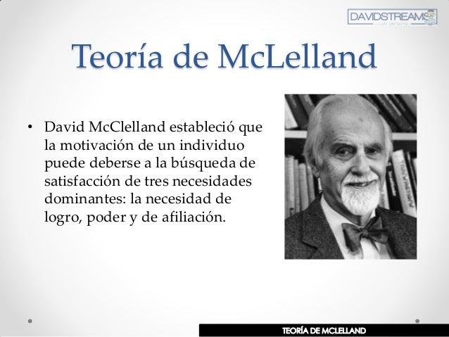 Teoría de McLelland • David McClelland estableció que la motivación de un individuo puede deberse a la búsqueda de satisfa...