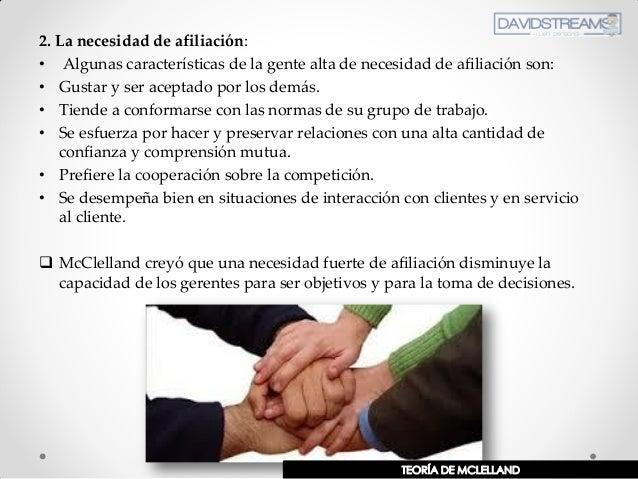 2. La necesidad de afiliación: • Algunas características de la gente alta de necesidad de afiliación son: • Gustar y ser a...