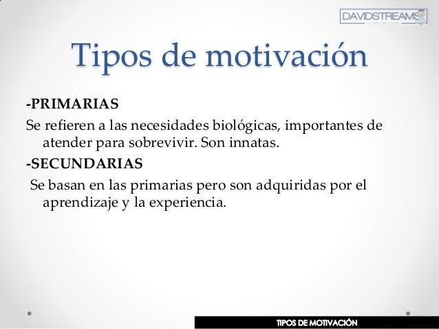 Tipos de motivación -PRIMARIAS Se refieren a las necesidades biológicas, importantes de atender para sobrevivir. Son innat...