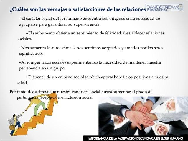 ¿Cuáles son las ventajas o satisfacciones de las relaciones sociales? –El carácter social del ser humano encuentra sus orí...