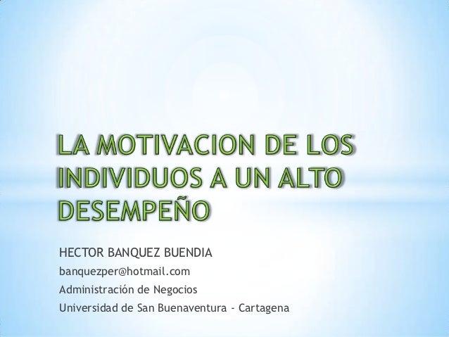 HECTOR BANQUEZ BUENDIAbanquezper@hotmail.comAdministración de NegociosUniversidad de San Buenaventura - Cartagena