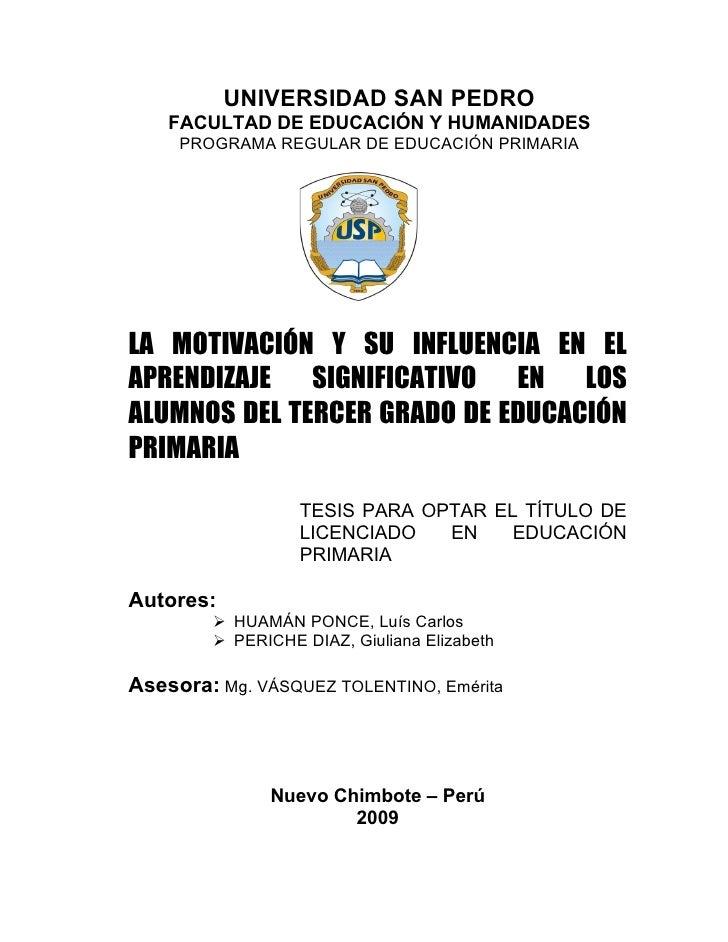 UNIVERSIDAD SAN PEDRO     FACULTAD DE EDUCACIÓN Y HUMANIDADES      PROGRAMA REGULAR DE EDUCACIÓN PRIMARIA     LA MOTIVACIÓ...