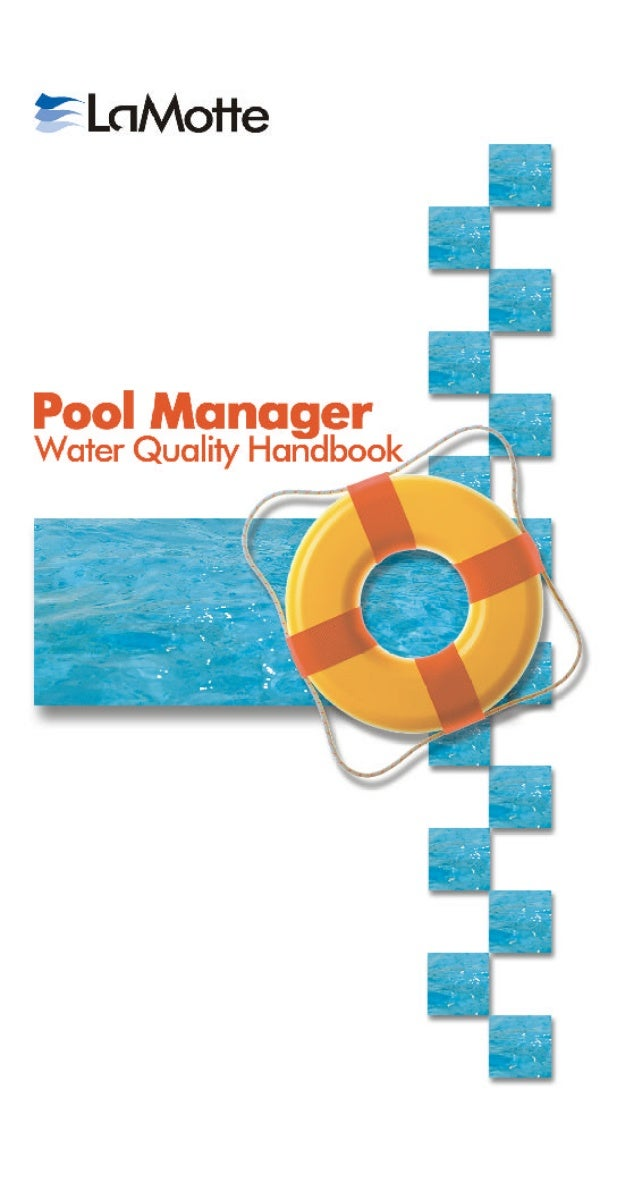 Pool Manager Water Quality Handbook for entry-level aquatic managers and lifeguards Copyright 2002, LaMotte Company, PO Bo...