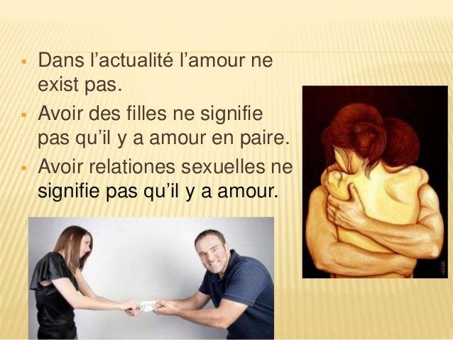  Dans l'actualité l'amour ne exist pas.  Avoir des filles ne signifie pas qu'il y a amour en paire.  Avoir relationes s...
