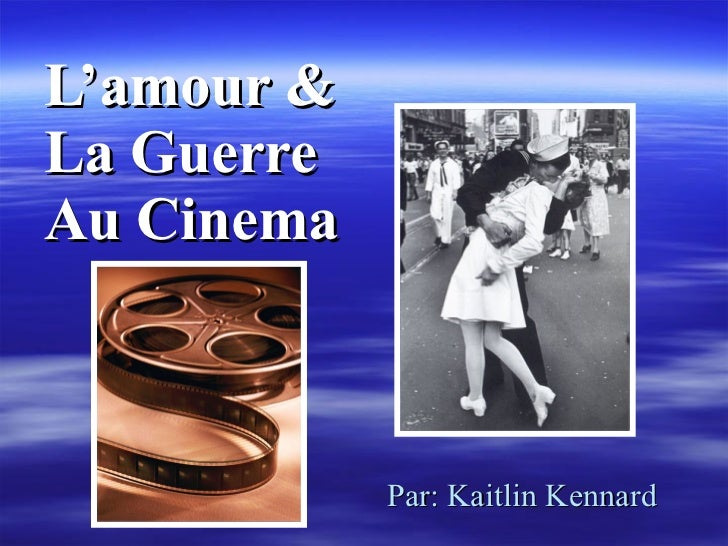 L'amour & La Guerre  Au Cinema Par: Kaitlin Kennard
