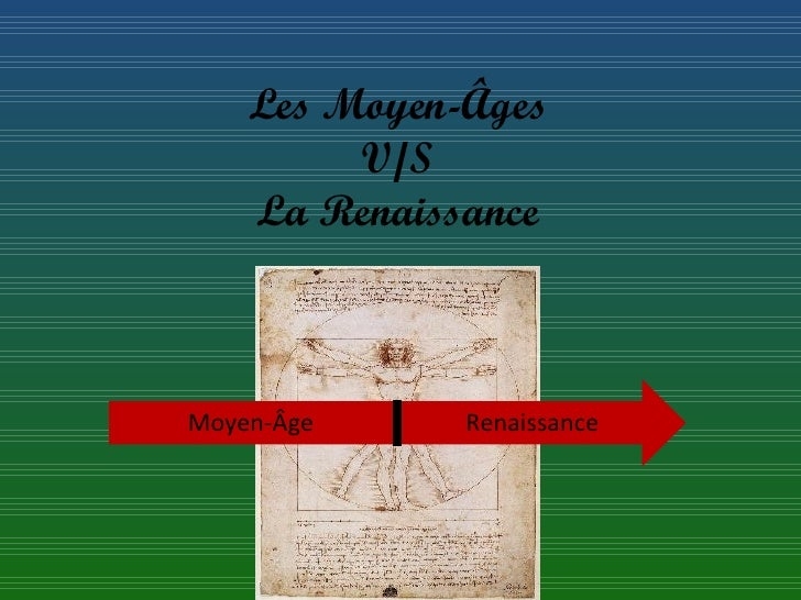 Les Moyen-Âges  V/S  La Renaissance  Moyen-Âge Renaissance
