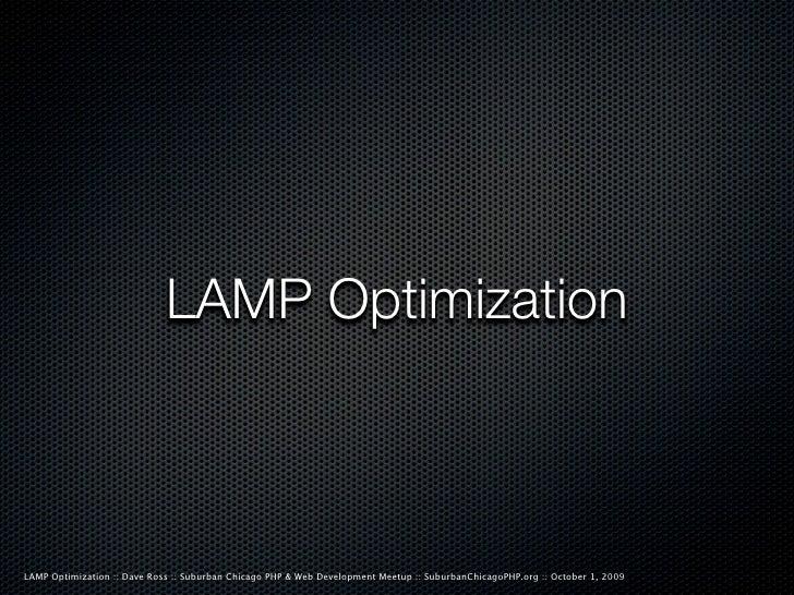 LAMP Optimization    LAMP Optimization :: Dave Ross :: Suburban Chicago PHP & Web Development Meetup :: SuburbanChicagoPHP...