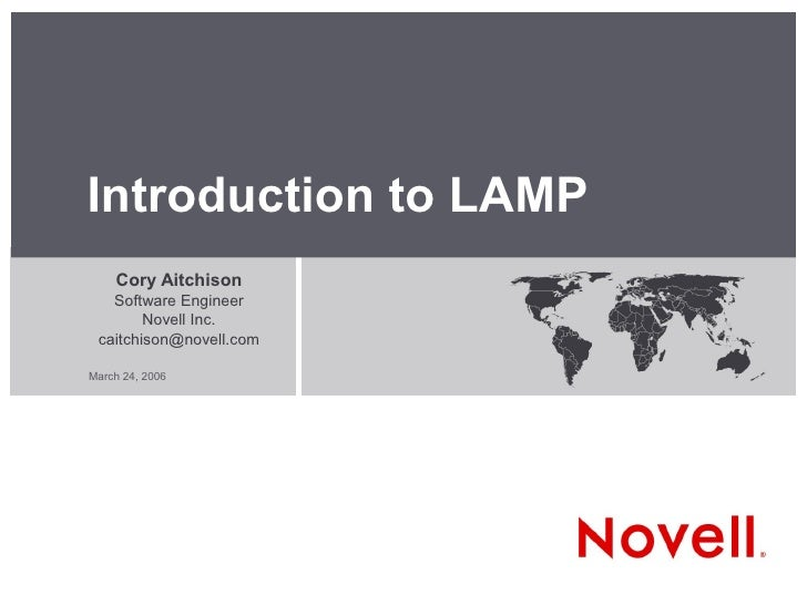 Introduction to LAMP     Cory Aitchison    Software Engineer         Novell Inc.  caitchison@novell.com  March 24, 2006