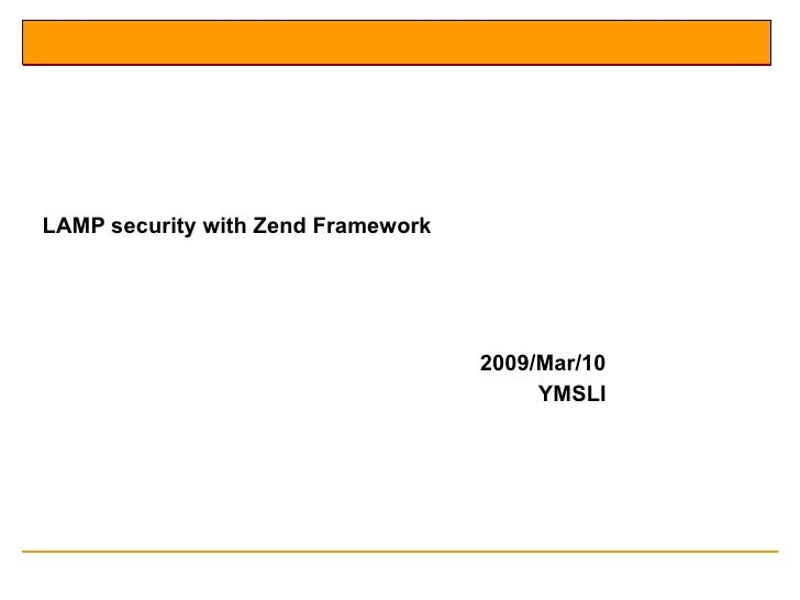LAMP security with Zend Framework  2009/Mar/10 YMSLI