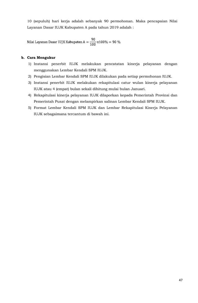 47  10 (sepuluh) hari kerja adalah sebanyak 90 permohonan. Maka pencapaian Nilai  Layanan Dasar IUJK Kabupaten A pada tahu...
