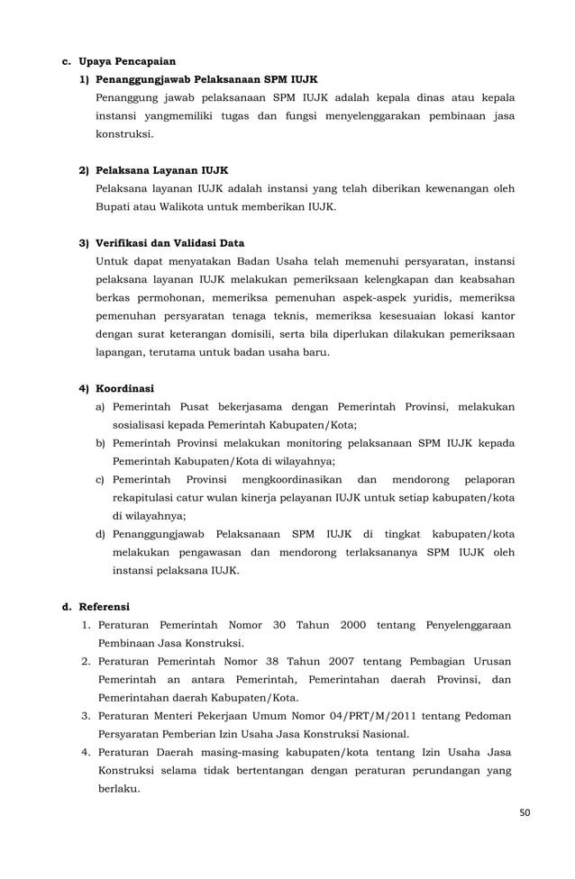 50  c. Upaya Pencapaian  1) Penanggungjawab Pelaksanaan SPM IUJK  Penanggung jawab pelaksanaan SPM IUJK adalah kepala dina...