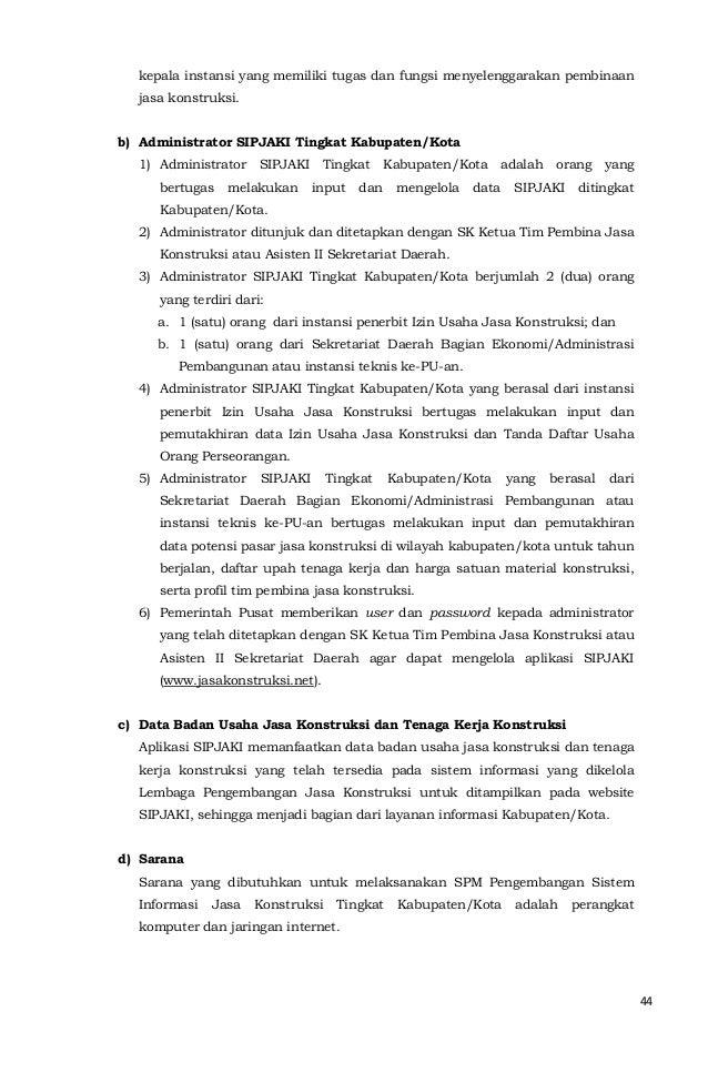 44  kepala instansi yang memiliki tugas dan fungsi menyelenggarakan pembinaan  jasa konstruksi.  b) Administrator SIPJAKI ...