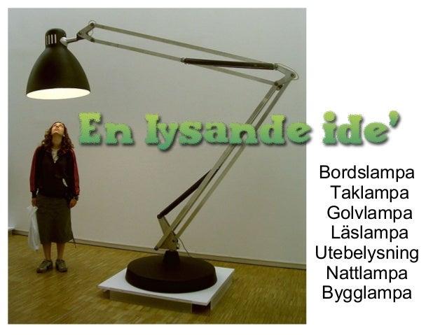 Bordslampa  Taklampa Golvlampa  LäslampaUtebelysning Nattlampa Bygglampa