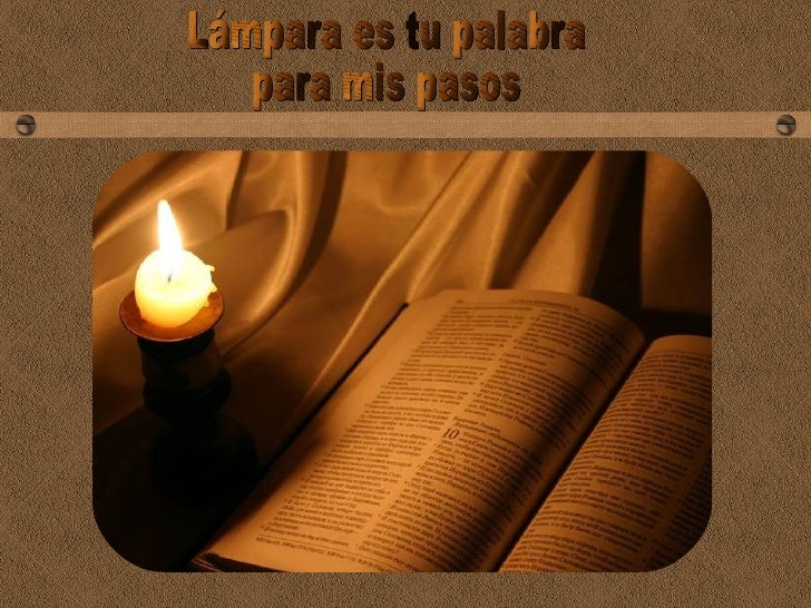 Lámpara es tu palabra para mis pasos