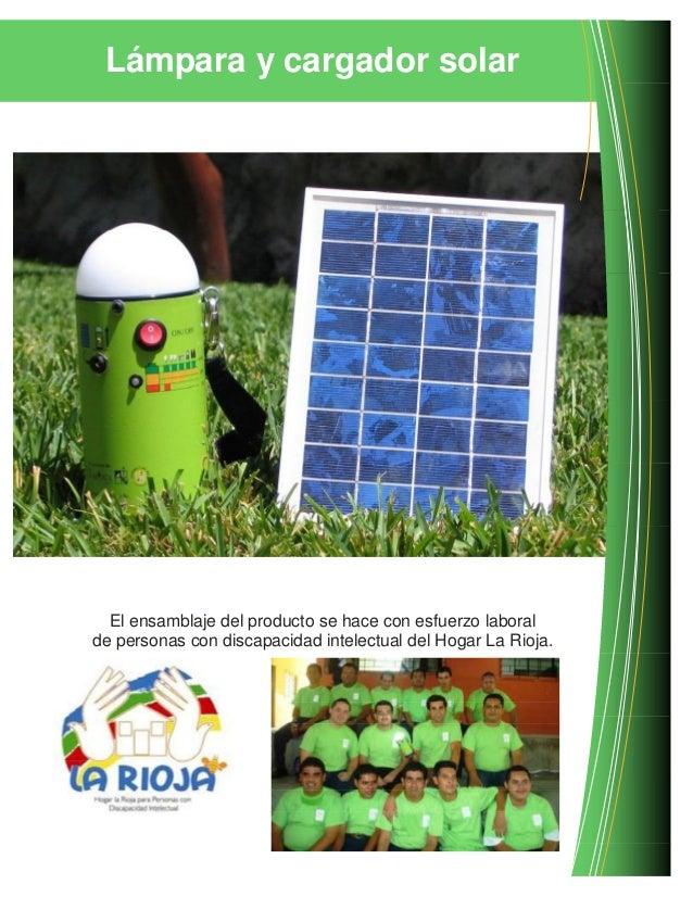 Lámpara y cargador solarEl ensamblaje del producto se hace con esfuerzo laboralde personas con discapacidad intelectual de...