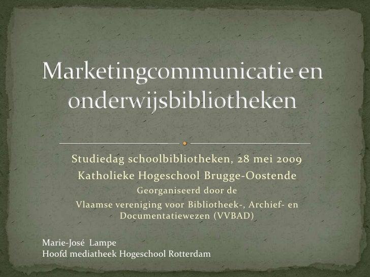 Studiedag schoolbibliotheken, 28 mei 2009        Katholieke Hogeschool Brugge-Oostende                     Georganiseerd d...