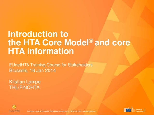 Introduction to the HTA Core Model® and core HTA information EUnetHTA Training Course for Stakeholders  Brussels, 16 Jan 2...