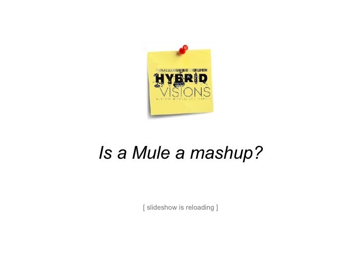 Is a Mule a mashup? [ slideshow is reloading ]
