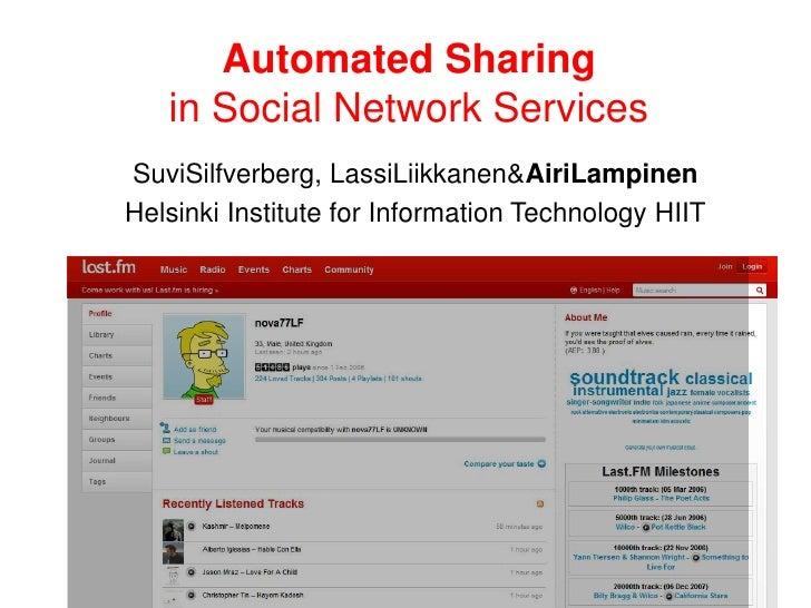 Automated Sharingin Social Network Services<br />SuviSilfverberg, LassiLiikkanen & AiriLampinen<br />Helsinki Institute fo...