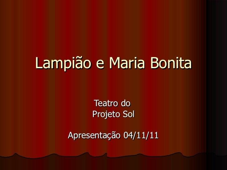 Lampião e Maria Bonita Teatro do  Projeto Sol Apresentação 04/11/11
