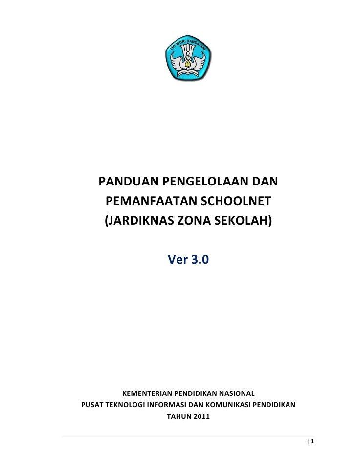 PANDUAN PENGELOLAAN DAN     PEMANFAATAN SCHOOLNET     (JARDIKNAS ZONA SEKOLAH)                    Ver 3.0          KEMENTE...
