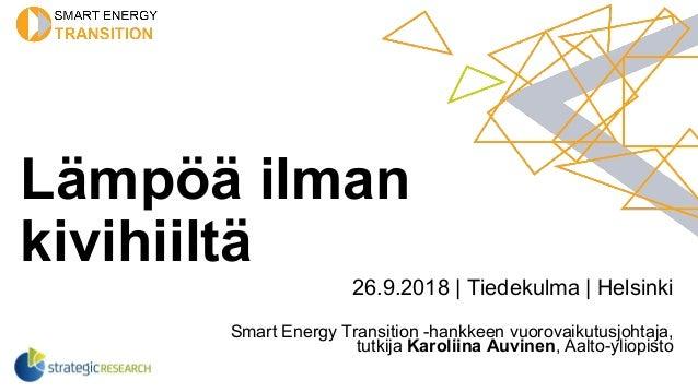 Lämpöä ilman kivihiiltä 26.9.2018 | Tiedekulma | Helsinki Smart Energy Transition -hankkeen vuorovaikutusjohtaja, tutkija ...