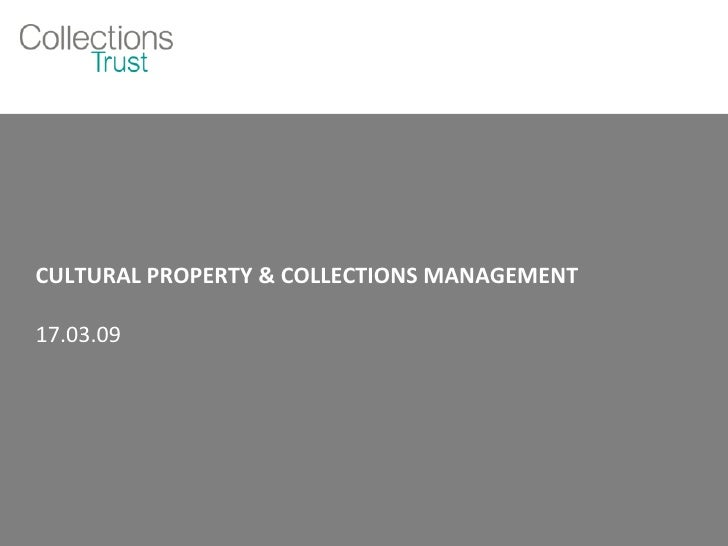 CULTURAL PROPERTY & COLLECTIONS MANAGEMENT 17.03.09