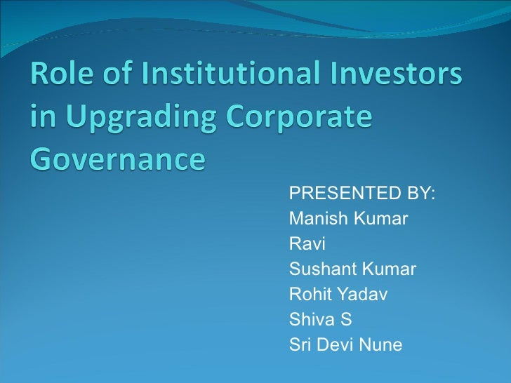 role of institutional investors in corporate governance Corporate governance codes and guidelines have long recognised the important role that institutional investors have to play in corporate governance as.
