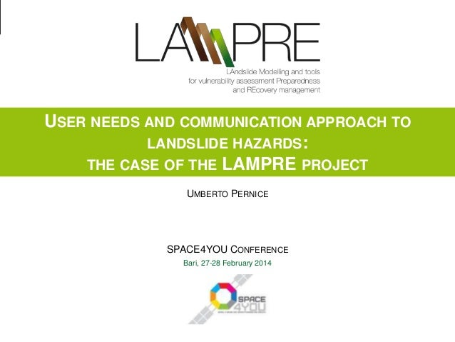 SPACE4YOU Conference, Bari, 27-28 February 2014 USER NEEDS AND COMMUNICATION APPROACH TO LANDSLIDE HAZARDS: THE CASE OF TH...