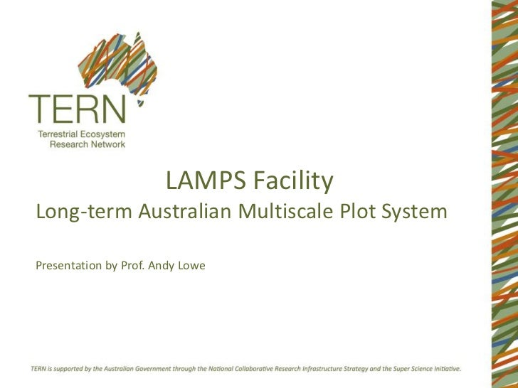 LAMPS FacilityLong-term Australian Multiscale Plot System<br />Presentation by Prof. Andy Lowe<br />