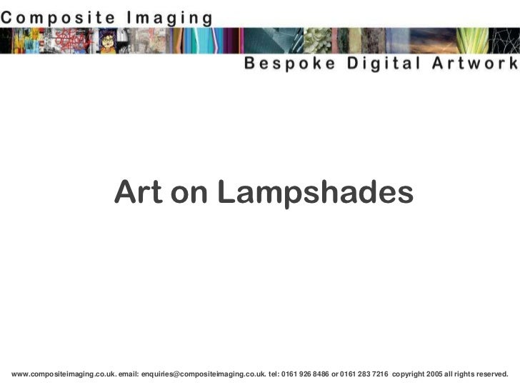 Art on Lampshadeswww.compositeimaging.co.uk. email: enquiries@compositeimaging.co.uk. tel: 0161 926 8486 or 0161 283 7216 ...