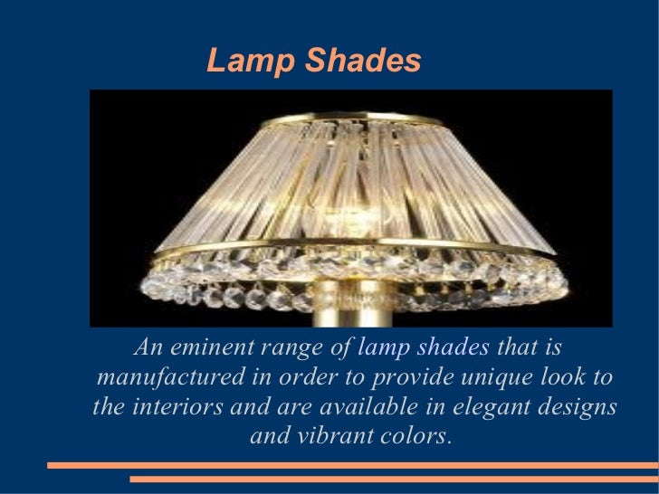 Lamp Shades An eminent range of  lamp shades  that is manufactured in order to provide unique look to the interiors and ar...