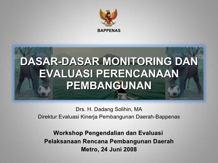 Workshop Pengendalian dan Evaluasi  Pelaksanaan Rencana Pembangunan Daerah Metro, 24 Juni 2008 DASAR-DASAR MONITORING DAN ...