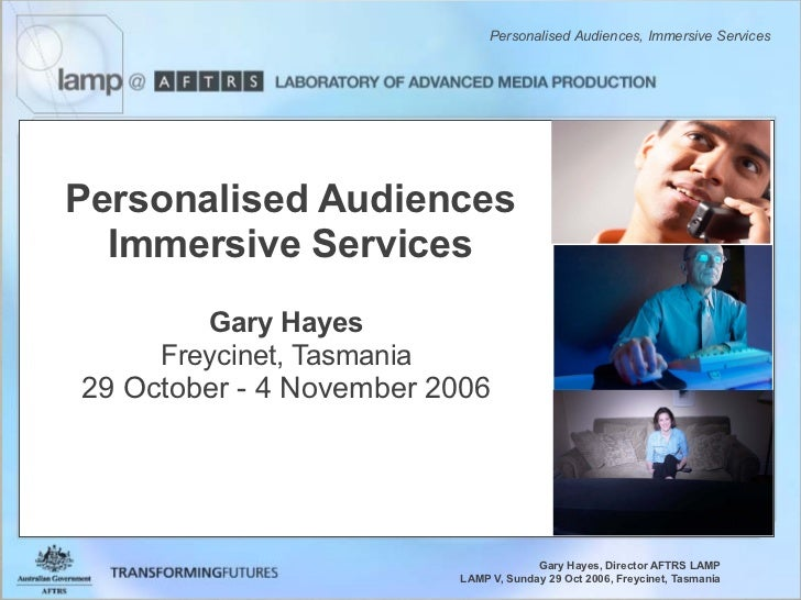 Personalised Audiences, Immersive Services     Personalised Audiences   Immersive Services         Gary Hayes      Freycin...