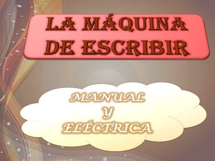 LA MÁQUINA DE ESCRIBIR<br />MANUAL <br />Y<br />ELÉCTRICA<br />