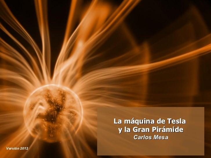 La máquina de Tesla                y la Gran Pirámide                    Carlos MesaVersión 2012