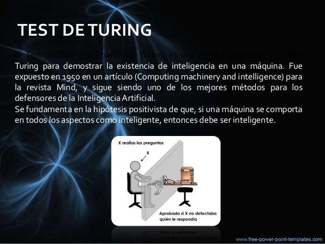 TEST DETURING El Test de Turing (o Prueba de Turing) es una prueba propuesta por Alan Turing para demostrar la existencia ...