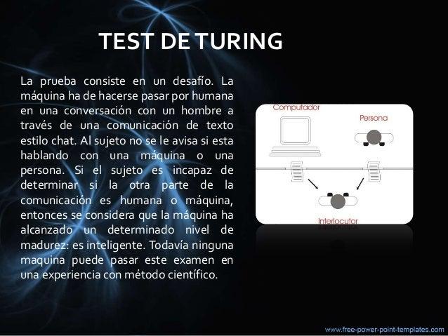 TEST DETURING La prueba consiste en un desafío. La máquina ha de hacerse pasar por humana en una conversación con un hombr...