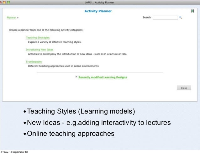 •Teaching Styles (Learning models) •New Ideas - e.g.adding interactivity to lectures •Online teaching approaches Friday, 1...