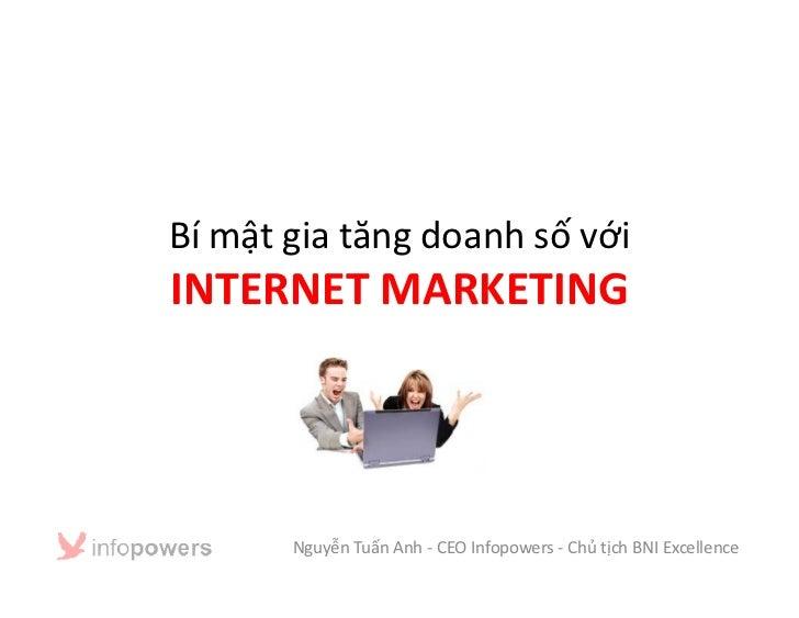 Bí mật gia tăng doanh số vớiINTERNET MARKETING       Nguyễn Tuấn Anh - CEO Infopowers - Chủ tịch BNI Excellence