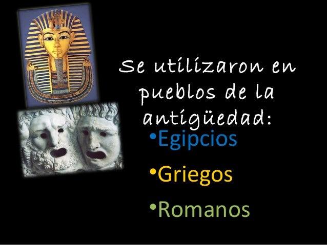 Se utilizaron en pueblos de la antigüedad: •Egipcios •Griegos •Romanos