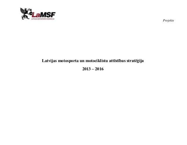 ProjektsLatvijas motosporta un motociklistu attīstības stratēģija                      2013 – 2016