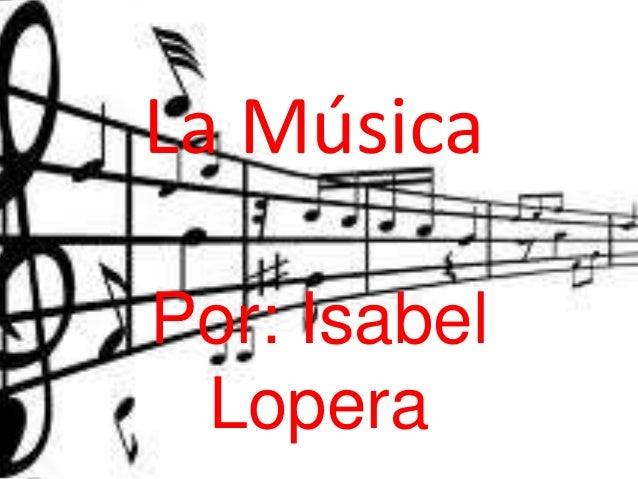 La MúsicaPor: IsabelLopera
